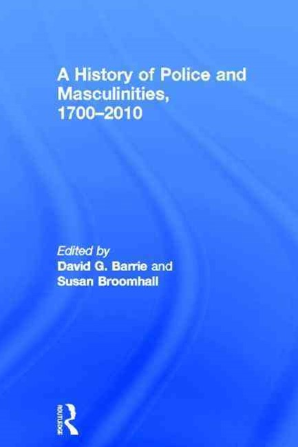 History of Police and Masculinities, 1700--2010