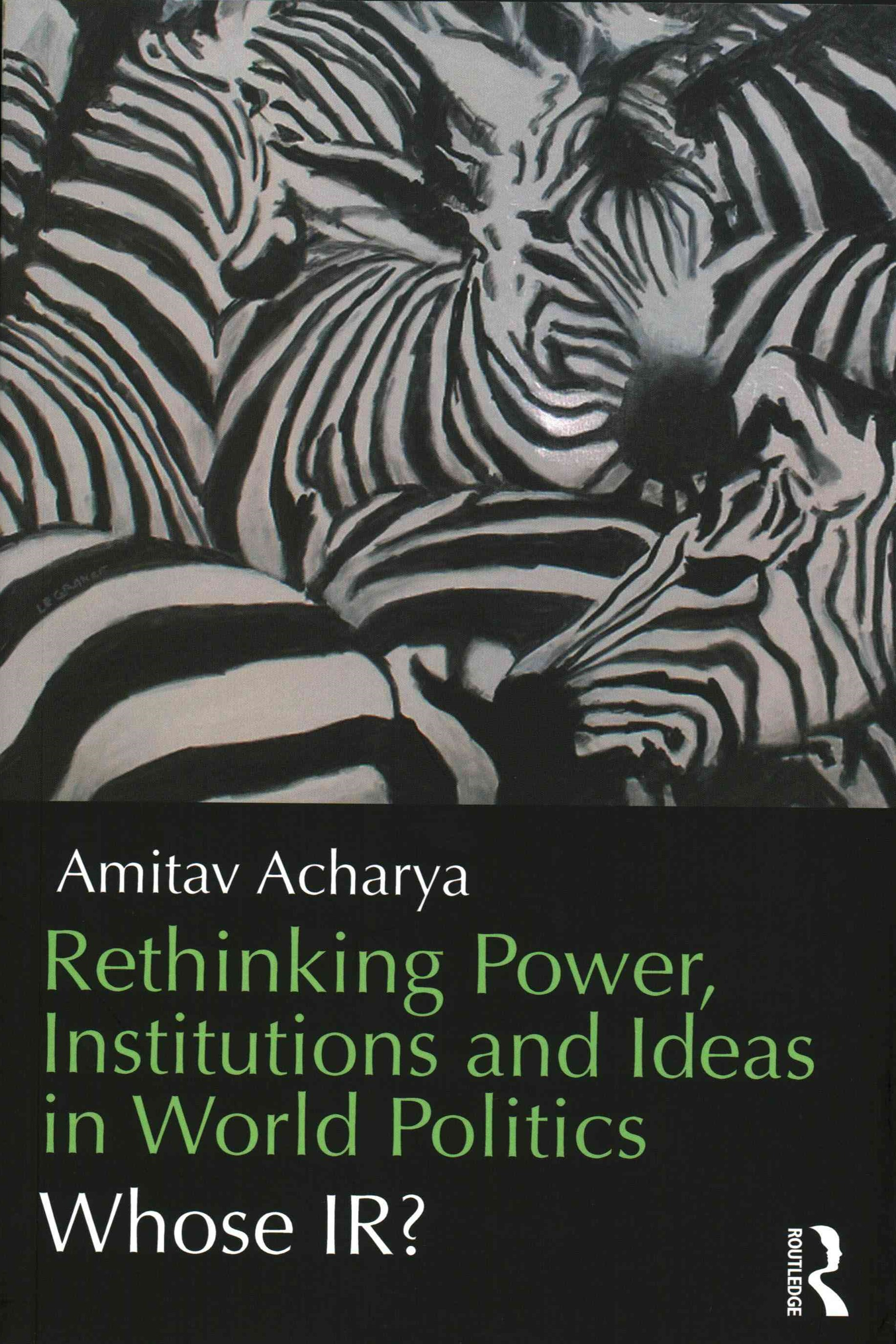 Rethinking Power, Institutions and Ideas in World Politics