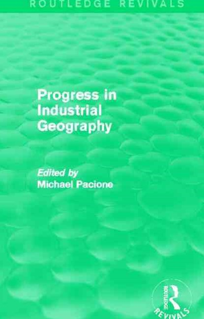 Progress in Industrial Geography (Routledge Revivals)