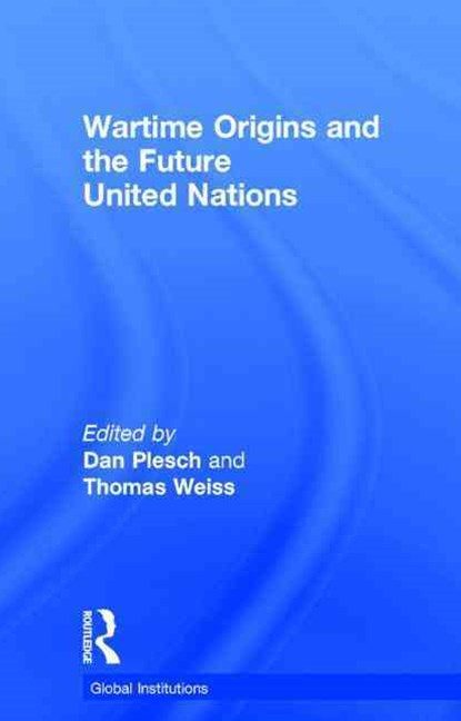 Wartime Origins and the Future United Nations