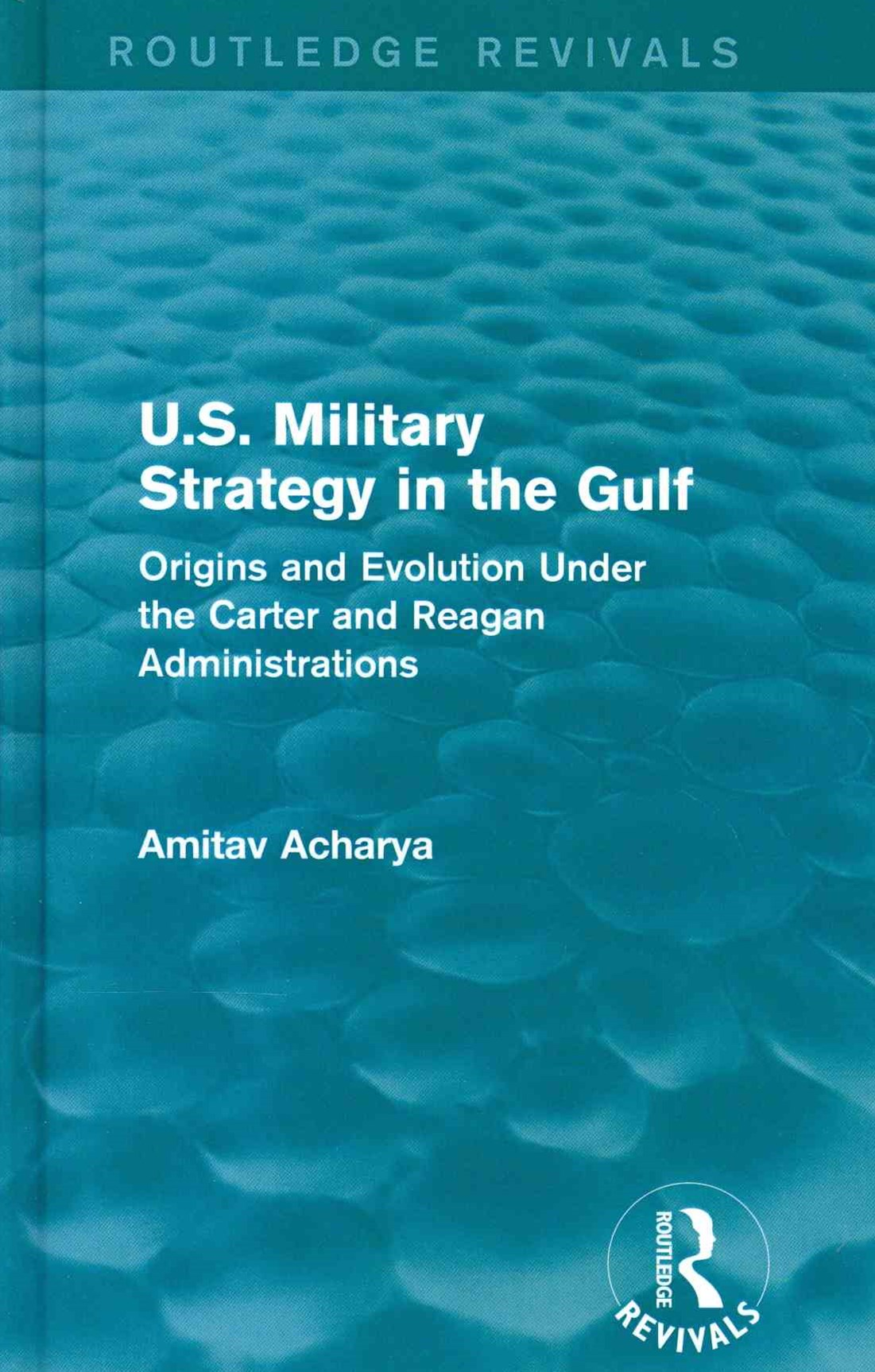 U. S. Military Strategy in the Gulf (Routledge Revivals)