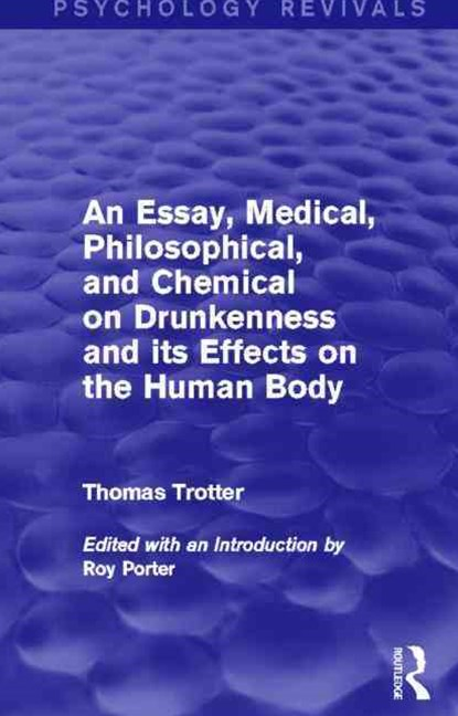 Essay, Medical, Philosophical, and Chemical on Drunkenness and its Effects on the Human Body