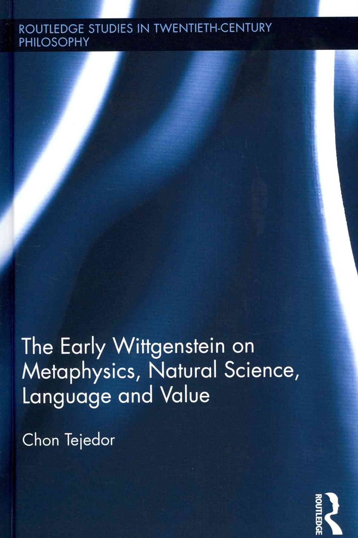 Early Wittgenstein on Metaphysics, Natural Science, Language and Value