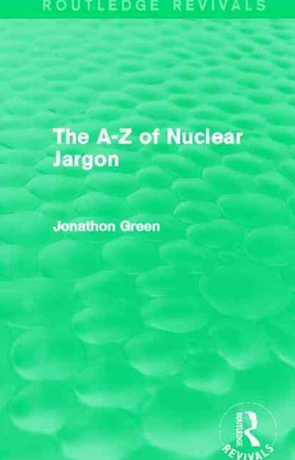 The a - Z of Nuclear Jargon (Routledge Revivals)