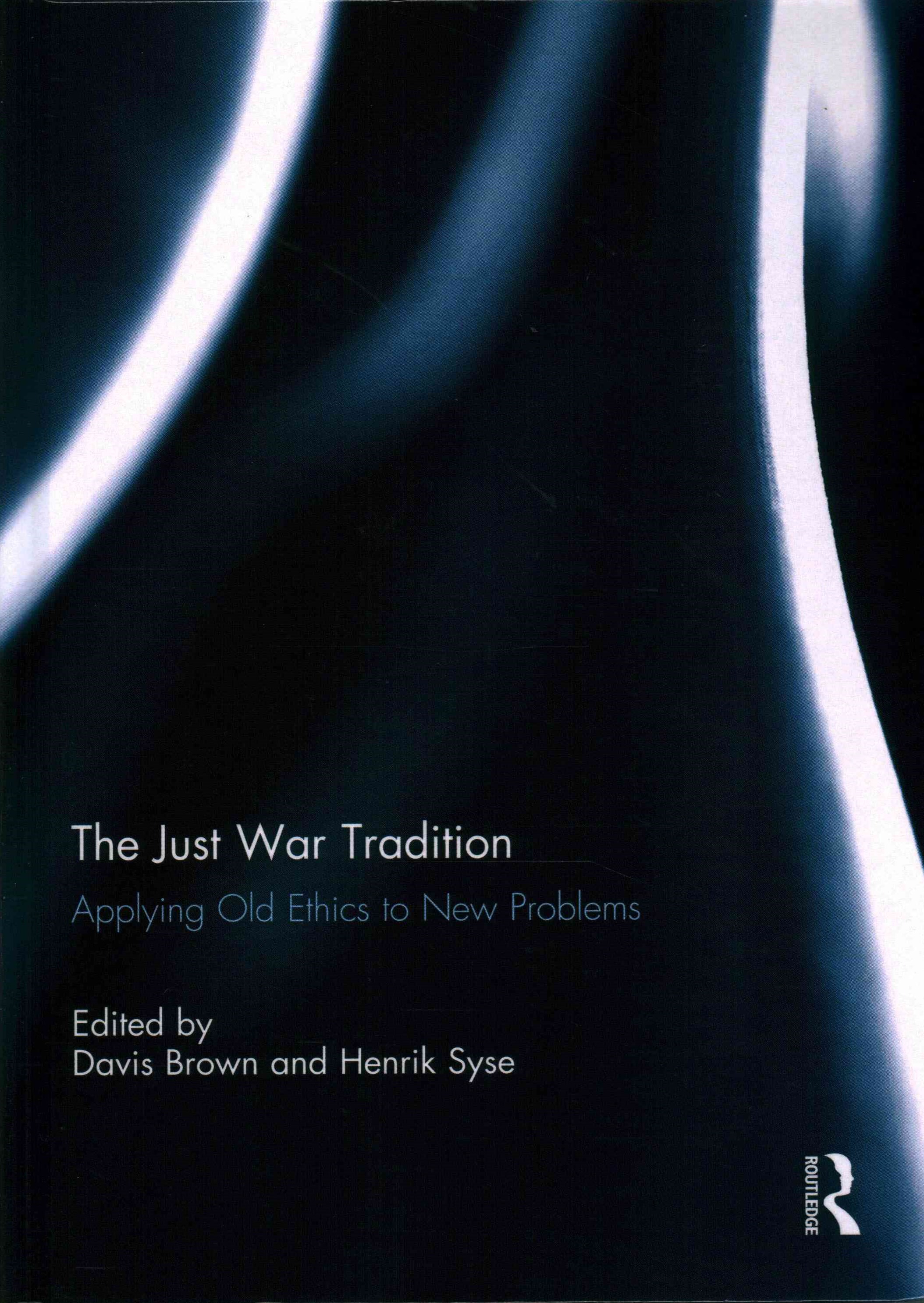 Just War Tradition: Applying Old Ethics to New Problems