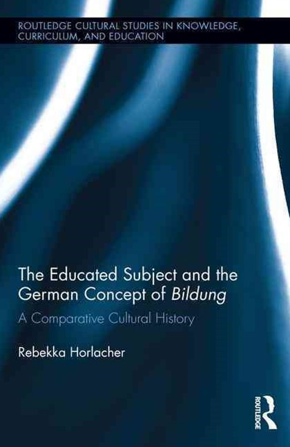 The Educated Subject and the German Concept of Bildung