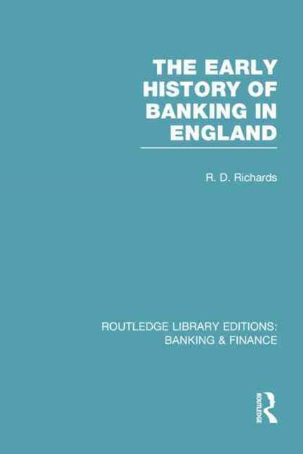 The Early History of Banking in England (RLE Banking and Finance)