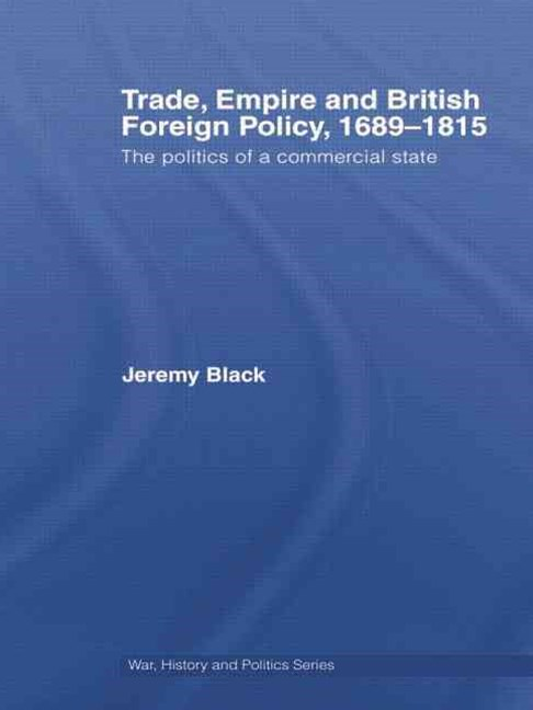 Trade, Empire and British Foreign Policy, 1689 - 1815