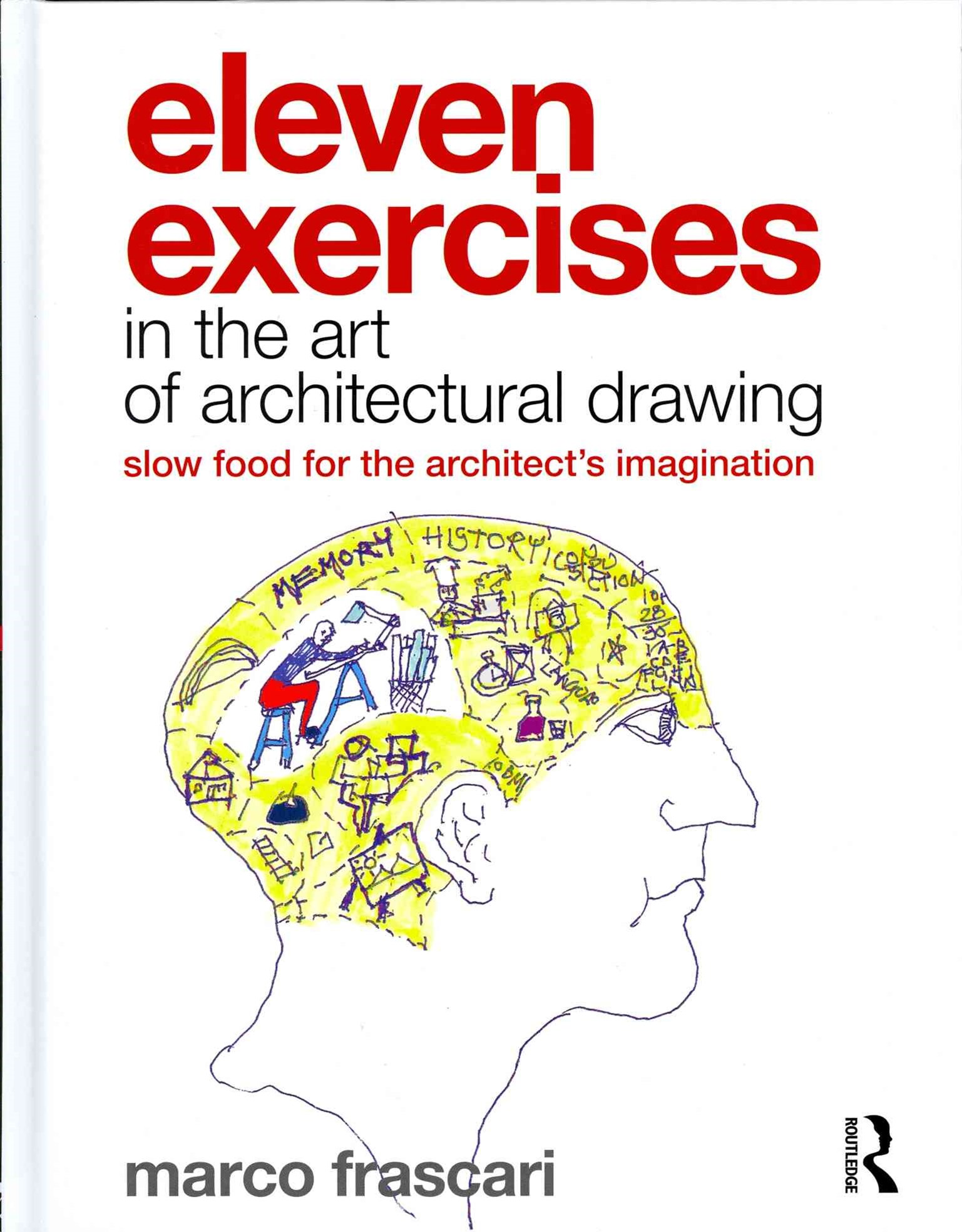 Eleven Exercises in the Art of Architectural Drawing