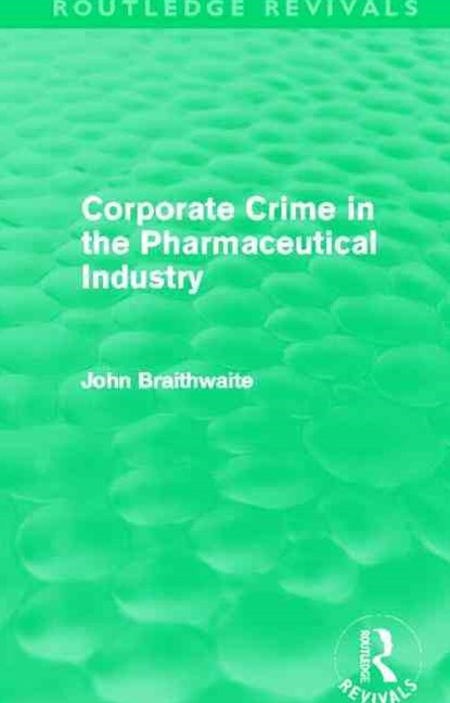 Corporate Crime in the Pharmaceutical Industry