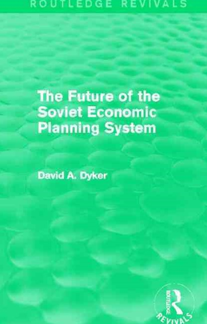 The Future of the Soviet Economic Planning System (Routledge Revivals)