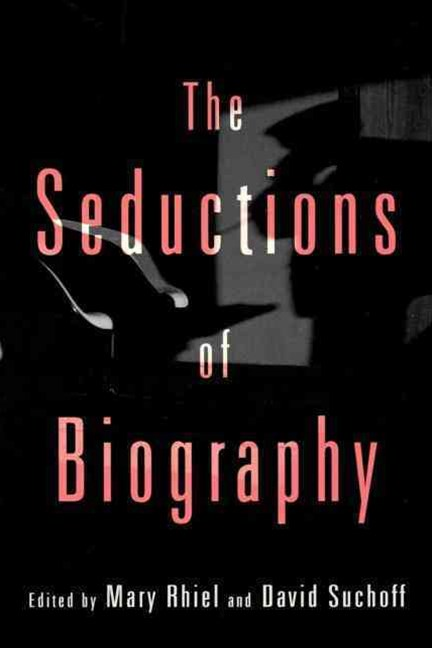 Seductions of Biography