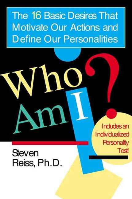 Who Am I?: The Sixteen Basic Desires That Motivate Our Actions & Define Our Personalities