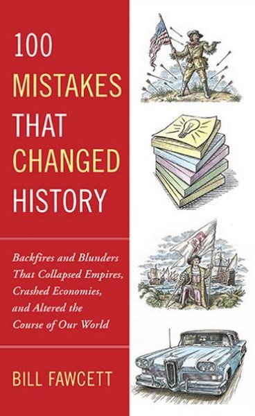 100 Mistakes that Changed History: Backfires and Blunders That Collapsed Empires, Crashed Economies