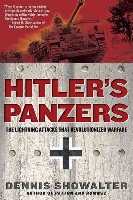 Hitler's Panzers: The Lightning Attacks That RevolutionizedWarfare