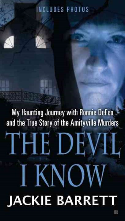 The Devil I Know: My Haunting Journey With Ronnie Defeo And TheTrue St Ory Of The Amityville Murder