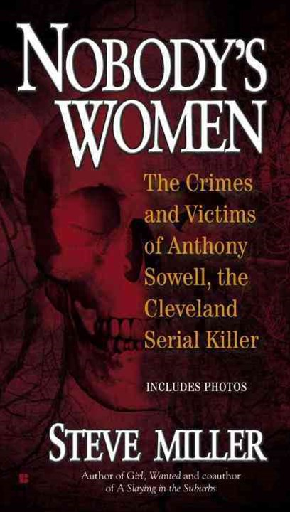 Nobody's Women: The Crimes And Victims Of Anthony Sowell, The Clevela Nd Serial Killer