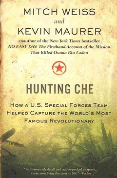 Hunting Che: How a U.S. Special Forces Team Helped Capture the World