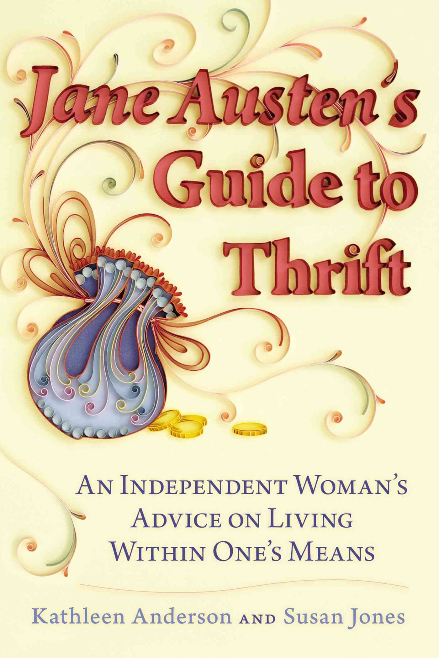 Jane Austen's Guide to Thrift: An Independent Woman's Adviceon Living within One's Means