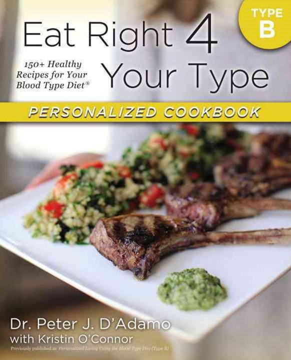 Eat Right 4 Your Type Personalized Cookbook Type B: 150+ Healthy RecipesFor Your Blood Type Diet
