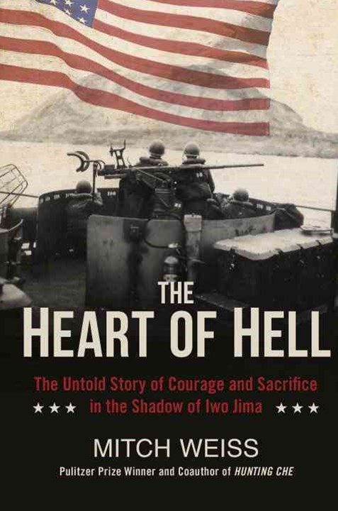 The Heart Of Hell: The Untold Story Of Courage And Sacrifice InThe Shadow Of Iwo Jima