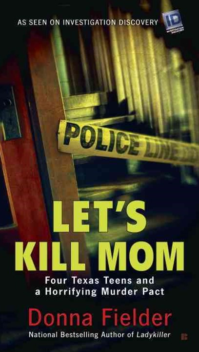 Let's Kill Mom: Four Texas Teens and a Horrifying Murder Pact