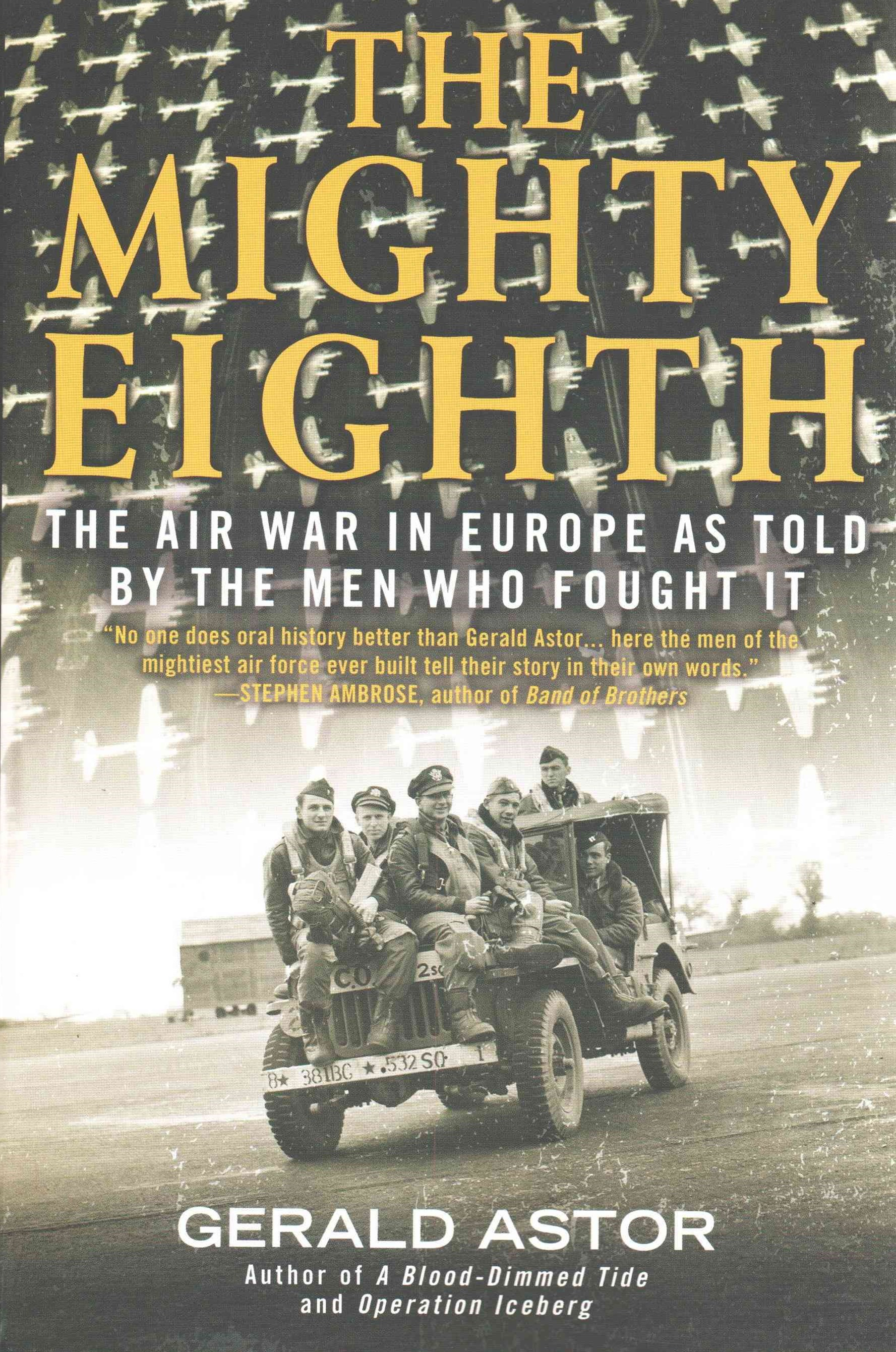 The Mighty Eighth: The Air War In Europe As Told By The Men WhoFought It