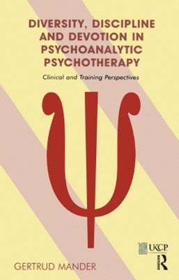 Diversity, Discipline and Devotion in Psychoanalytic Psychotherapy