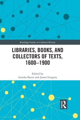 (ebook) Libraries, Books, and Collectors of Texts, 1600-1900