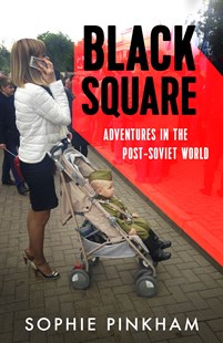 Black Square: Adventures in the Post-Soviet World by Sophie Pinkham (9780434023516) - HardCover - History European