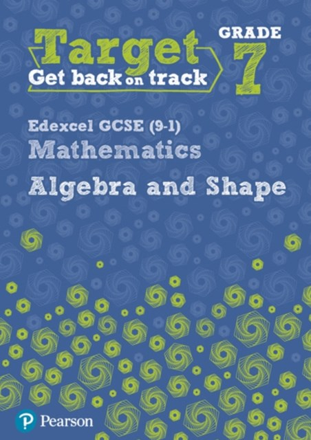 Target Grade 7 Edexcel GCSE (9-1) Mathematics Algebra and Shape Workbook