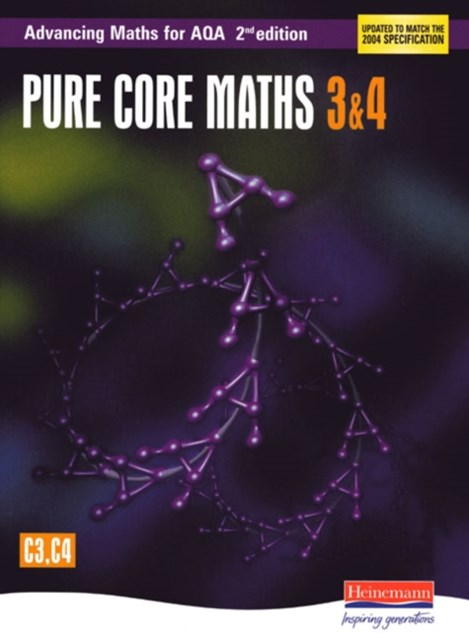 Advancing Maths for AQA: Pure Core 3 & 4 (C3 & C4)