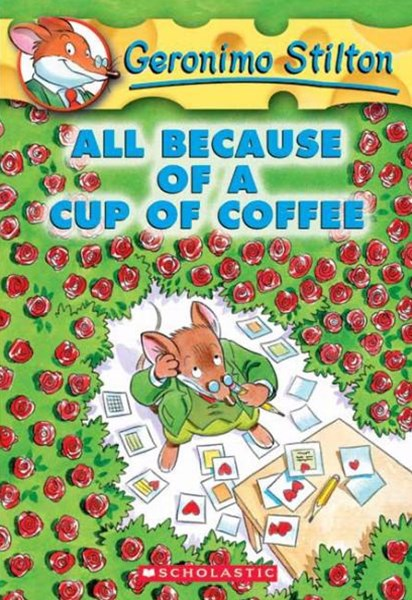 Geronimo Stilton: #10 All Because of a Cup of Coffee
