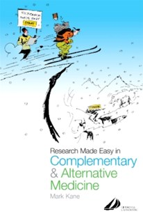 Research Made Easy in Complementary and Alternative Medicine by Mark (Senior Lecturer KaneSchool of Integrated Health University of Westminster), Mark Kane, George Lewis (9780443070334) - PaperBack - Reference Medicine