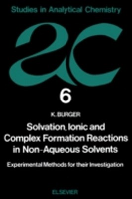 (ebook) Solvation, Ionic and Complex Formation Reactions in Non-Aqeuous Solvents