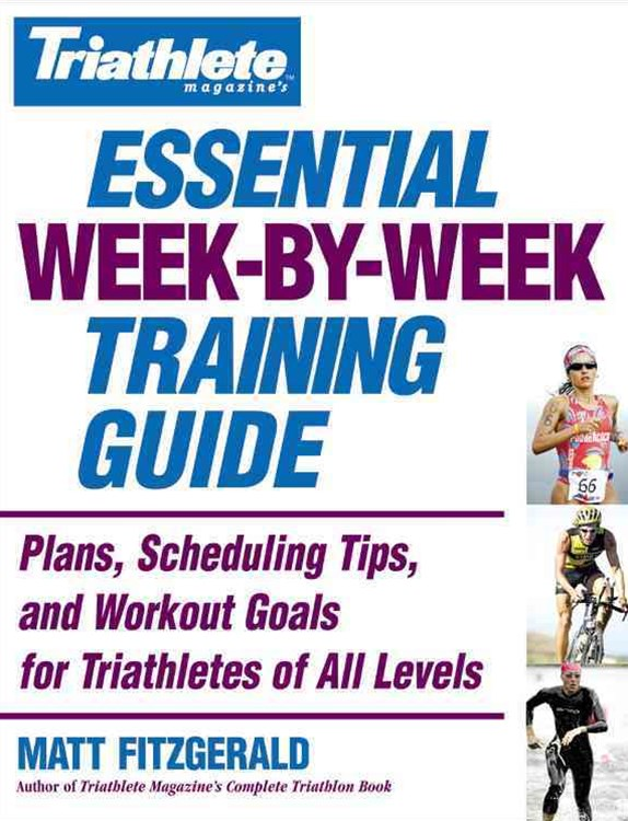 Triathlete's Essential Week-By-Week Training Guide