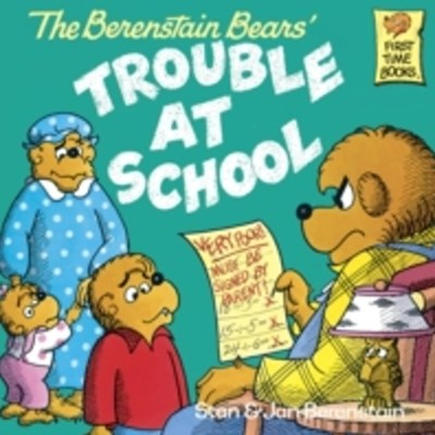 Berenstain Bears and the Trouble at School