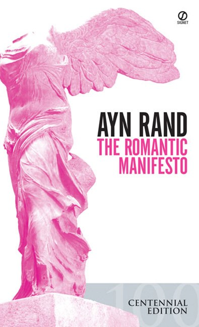 The Romantic Manifesto: A Philosophy of Literature; Revised Edition (Centenary Edition)