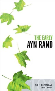 The Early Ayn Rand: Revised Edition: A Selection From Her Unpublished Fiction (Centenary Edition) by Ayn Rand, Leonard Peikoff (9780451214652) - PaperBack - Modern & Contemporary Fiction General Fiction