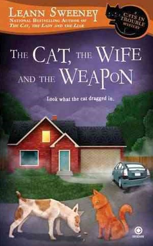 The Cat, The Wife And The Weapon: A Cats In Trouble Mystery Book4