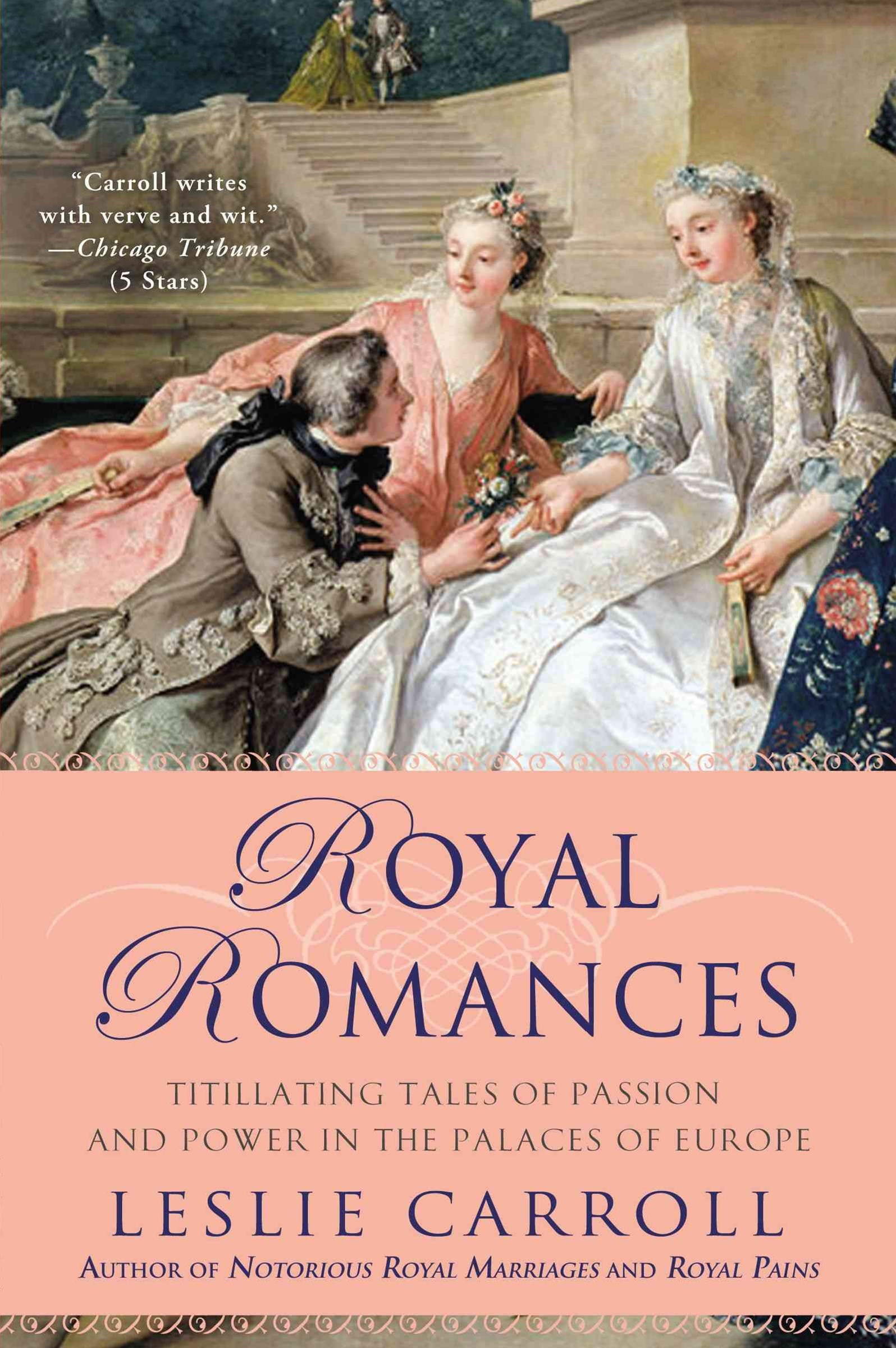 Royal Romances: Titillating Tales Of Passion And Power In The Palace S Of Europe