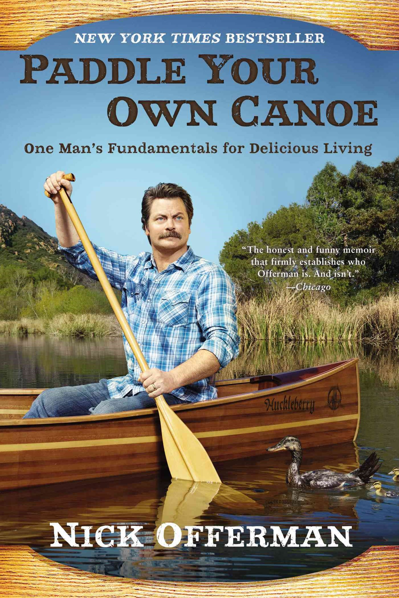 Paddle Your Own Canoe: One Man's Fundamentals for DeliciousLiving