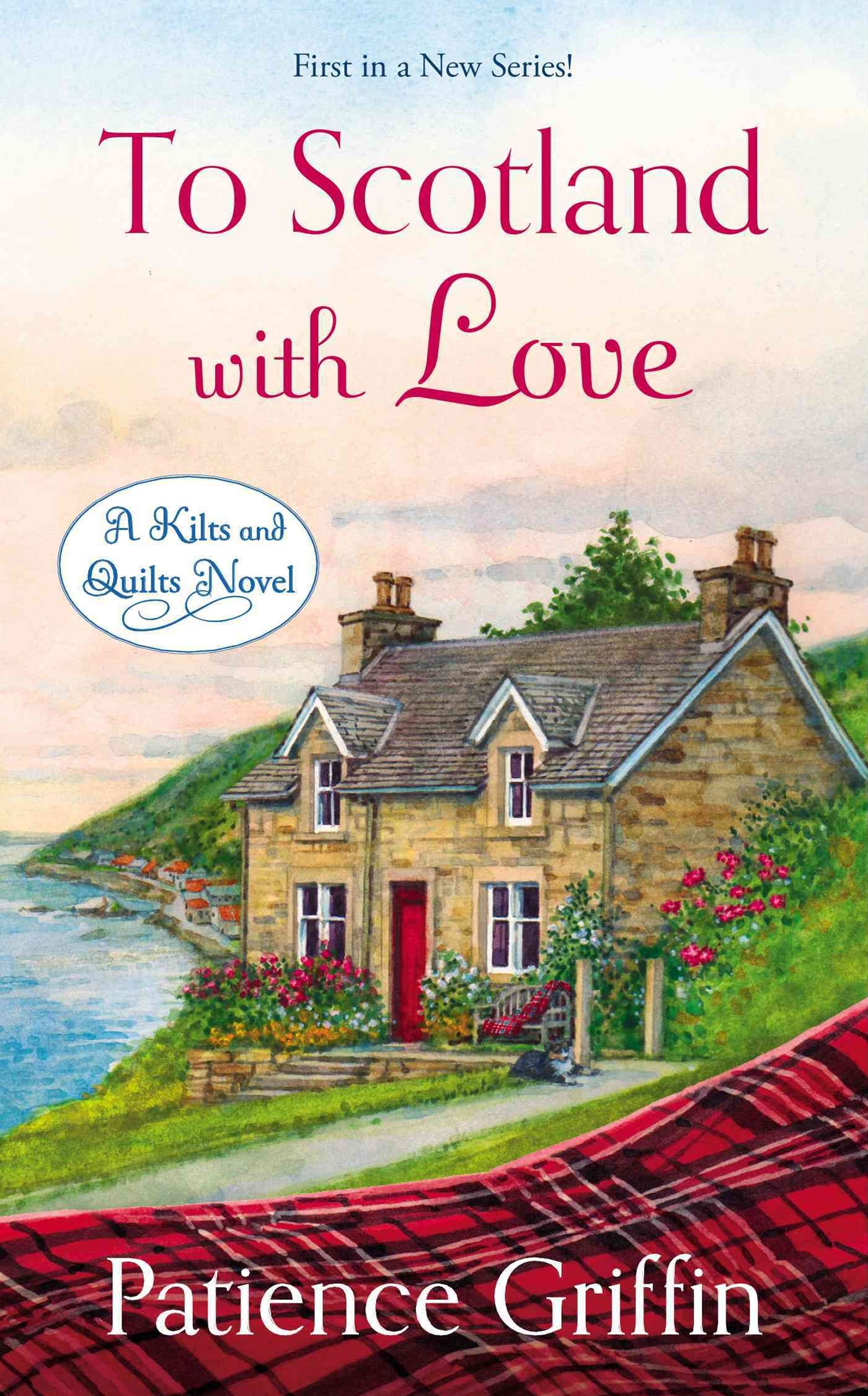 To Scotland With Love: A Kilts And Quilts Novel Book 1