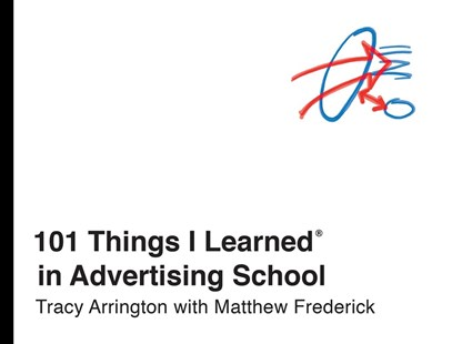 101 Things I Learned  In Advertising School by Tracy Arrington, Matthew Frederick (9780451496713) - HardCover - Art & Architecture General Art