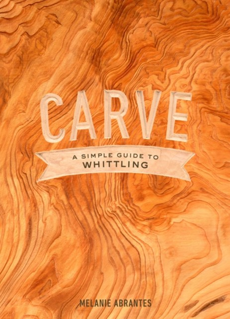 (ebook) Carve: A Simple Guide to Whittling