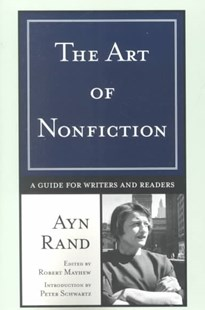 The Art of Nonficiton: a Guide for Writers & Readers by Rand Ayn, Robert Mayhew, Peter Schwartz, Ayn Rand (9780452282315) - PaperBack - Philosophy
