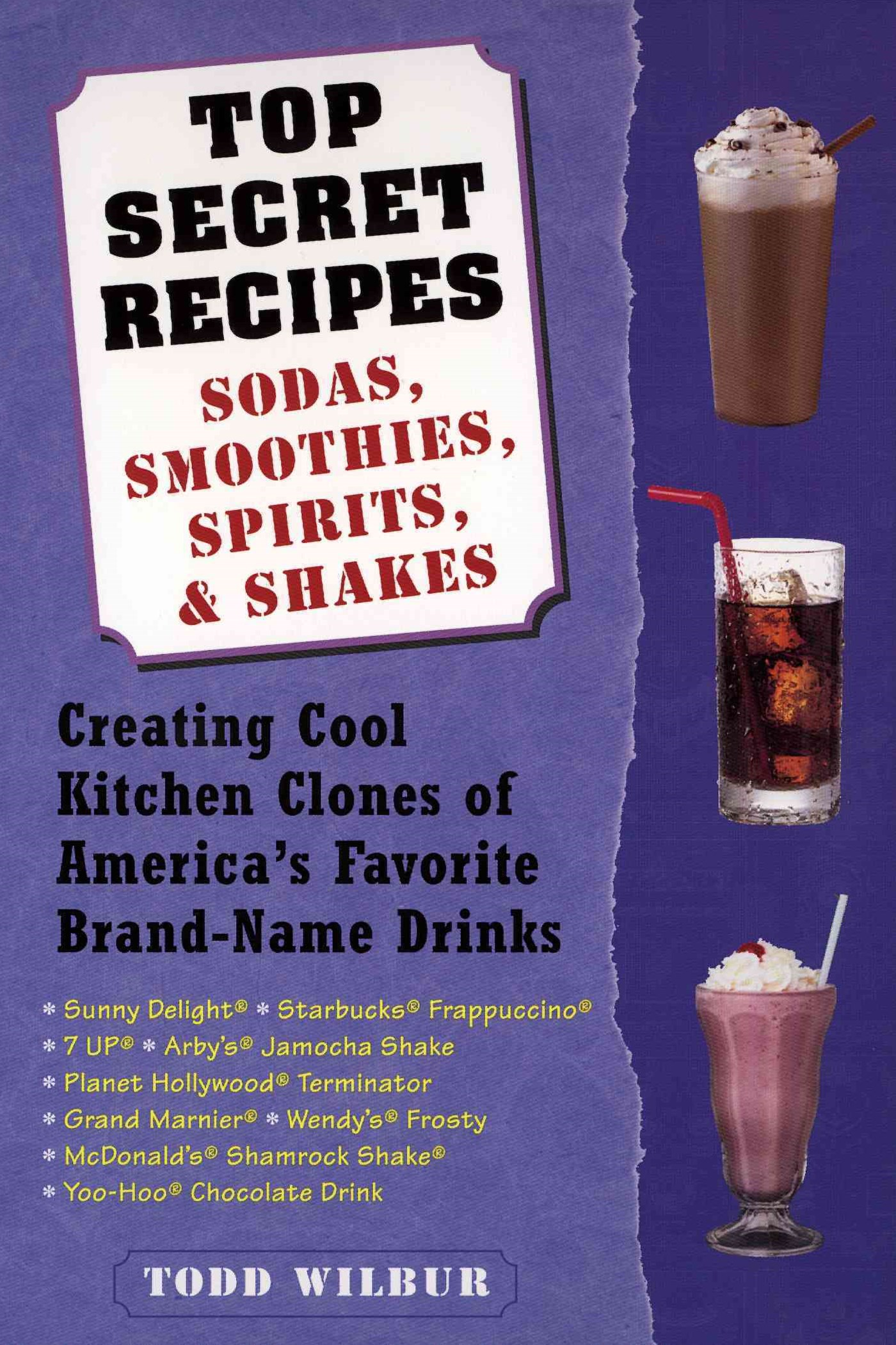 Top Secret Recipes - Sodas, Smoothies, Spirits and Shakes