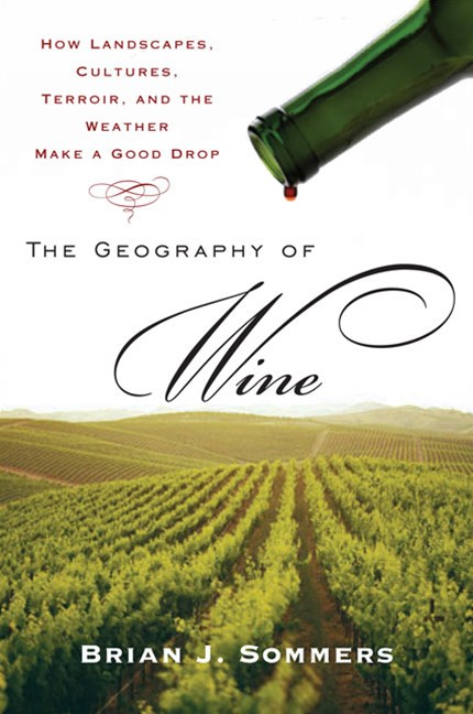 The Geography of Wine: How Landscapes, Cultures, Terroir and the        Weather Make a Good Drop