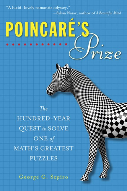 Poincare's Prize: The Hundred-Year Quest To Solve One of Math's GreatestPuzzles