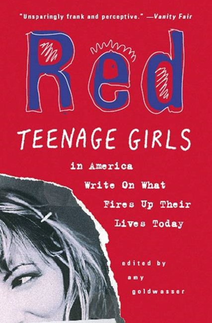 Red: Teenage Girls Write About What Fires Up Their Lives Today